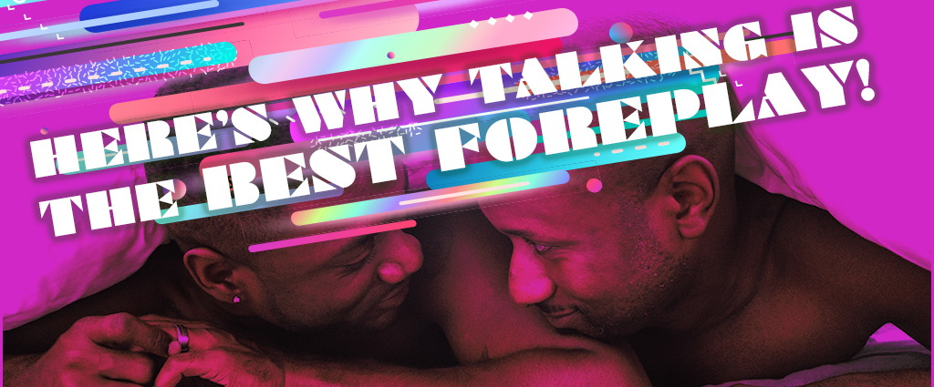 Here's why talking is the best foreplay!