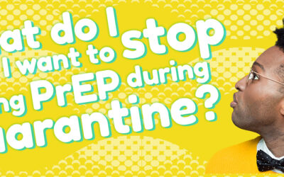 What do I do if I want to stop taking PrEP during quarantine?