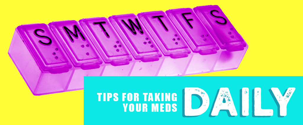 Tips for taking your meds daily