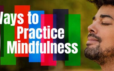 5 Ways to Practice Mindfulness