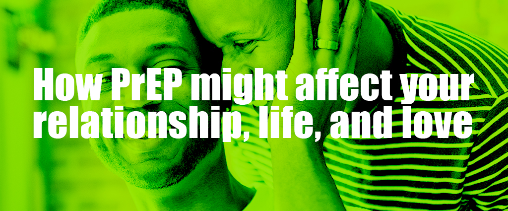 How PrEP might affect your relationship, life, and love