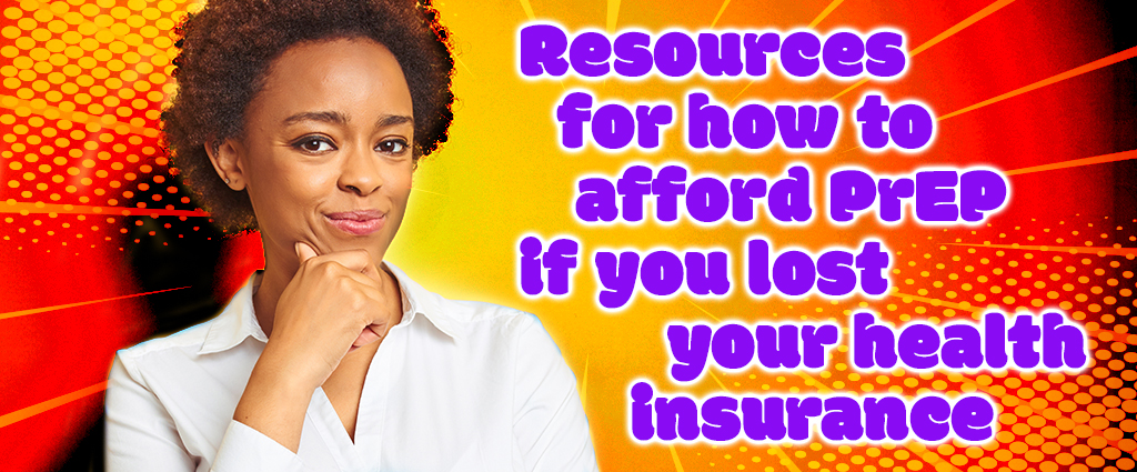 Resources for how to afford PrEP if you lost your health insurance