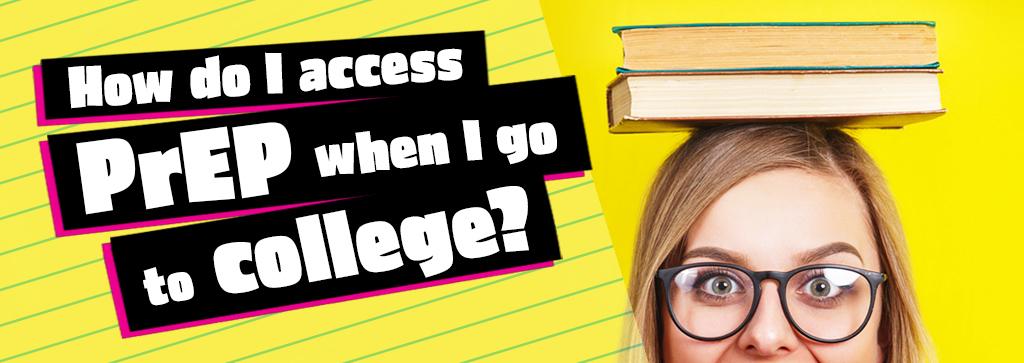 How do I access PrEP when I go to college?